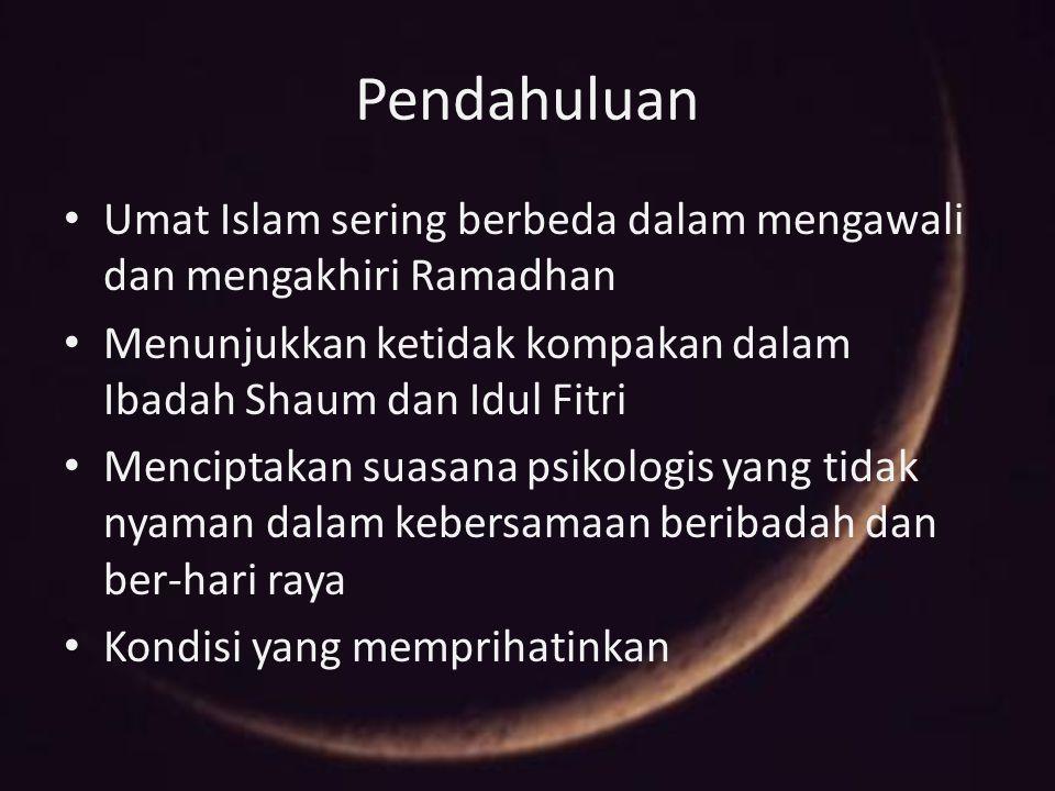 Pendahuluan Umat Islam sering berbeda dalam mengawali dan mengakhiri Ramadhan Menunjukkan ketidak kompakan dalam Ibadah Shaum dan Idul Fitri Menciptak