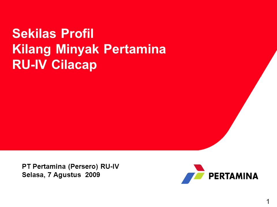 Sekilas Profil Kilang Minyak Pertamina RU-IV Cilacap PT Pertamina (Persero) RU-IV Selasa, 7 Agustus 2009 1