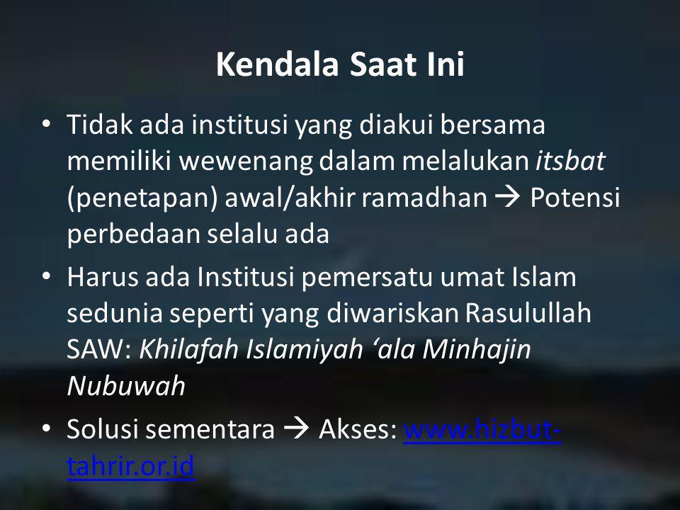 Kendala Saat Ini Tidak ada institusi yang diakui bersama memiliki wewenang dalam melalukan itsbat (penetapan) awal/akhir ramadhan  Potensi perbedaan