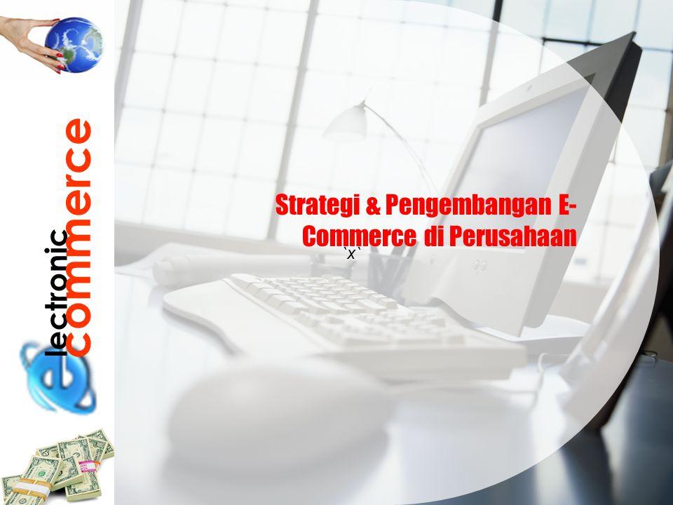 `x` lectronic commerce Strategi & Pengembangan E- Commerce di Perusahaan