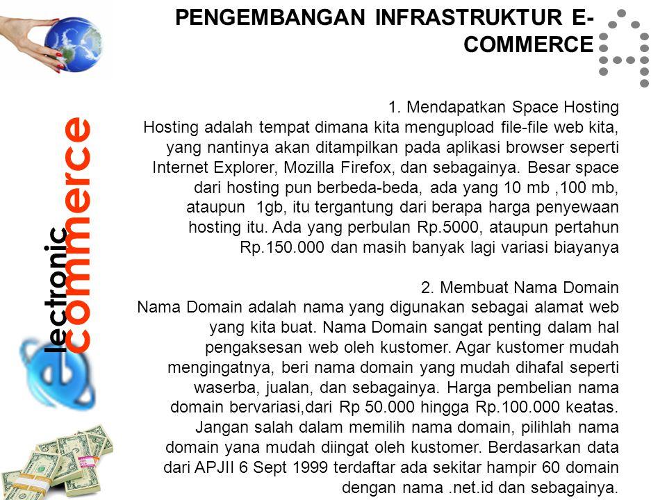 lectronic commerce PENGEMBANGAN INFRASTRUKTUR E- COMMERCE 1. Mendapatkan Space Hosting Hosting adalah tempat dimana kita mengupload file-file web kita