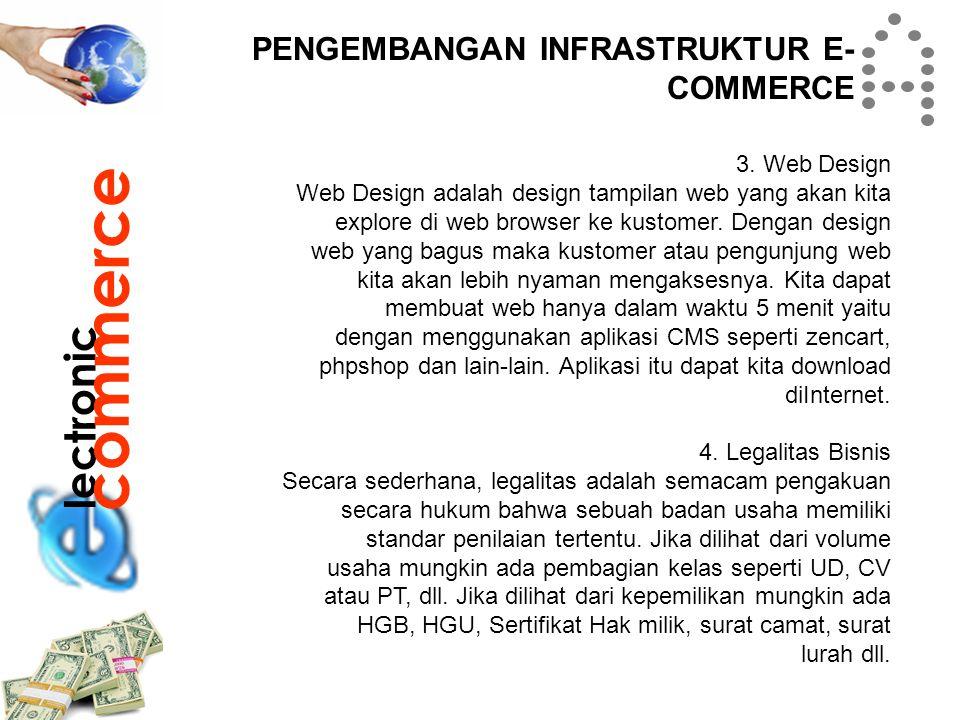 lectronic commerce PENGEMBANGAN INFRASTRUKTUR E- COMMERCE 3. Web Design Web Design adalah design tampilan web yang akan kita explore di web browser ke