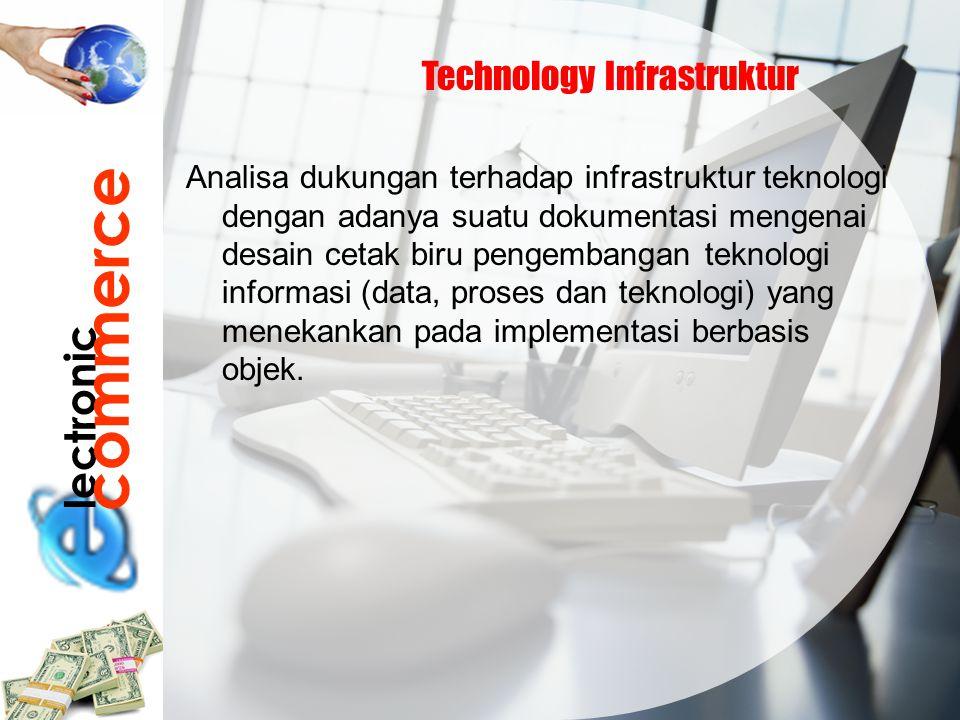 lectronic commerce Technology Infrastruktur Analisa dukungan terhadap infrastruktur teknologi dengan adanya suatu dokumentasi mengenai desain cetak bi
