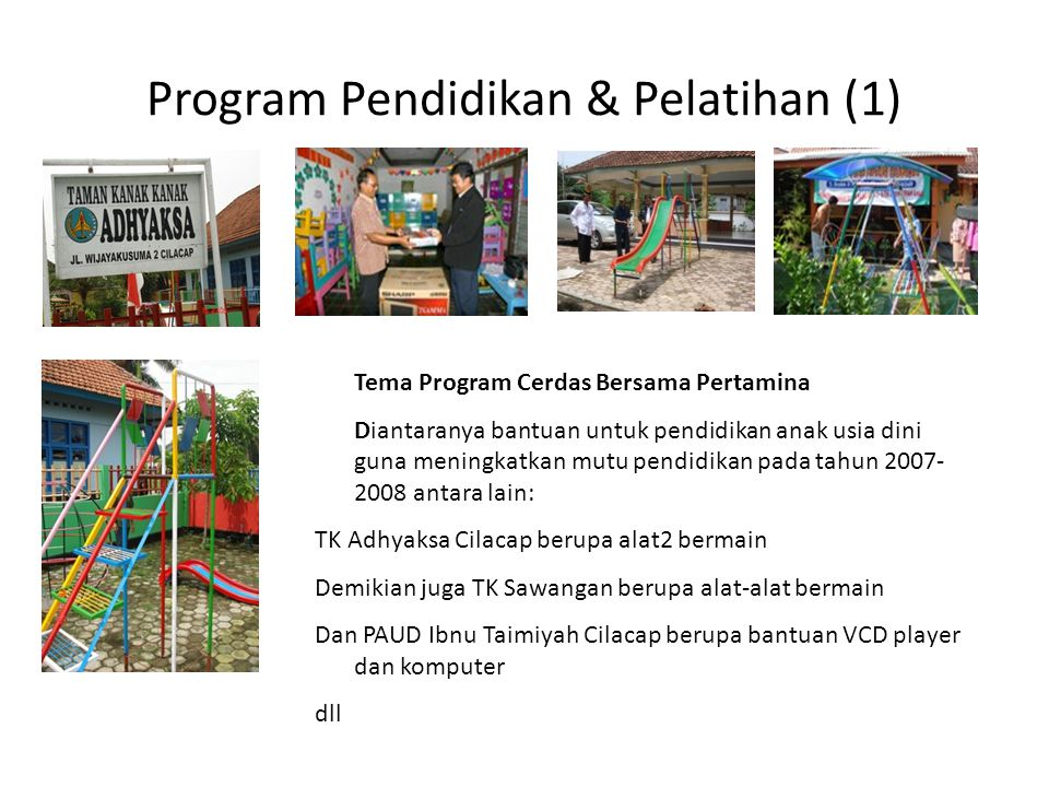 Program Pendidikan & Pelatihan (1) Tema Program Cerdas Bersama Pertamina Diantaranya bantuan untuk pendidikan anak usia dini guna meningkatkan mutu pe