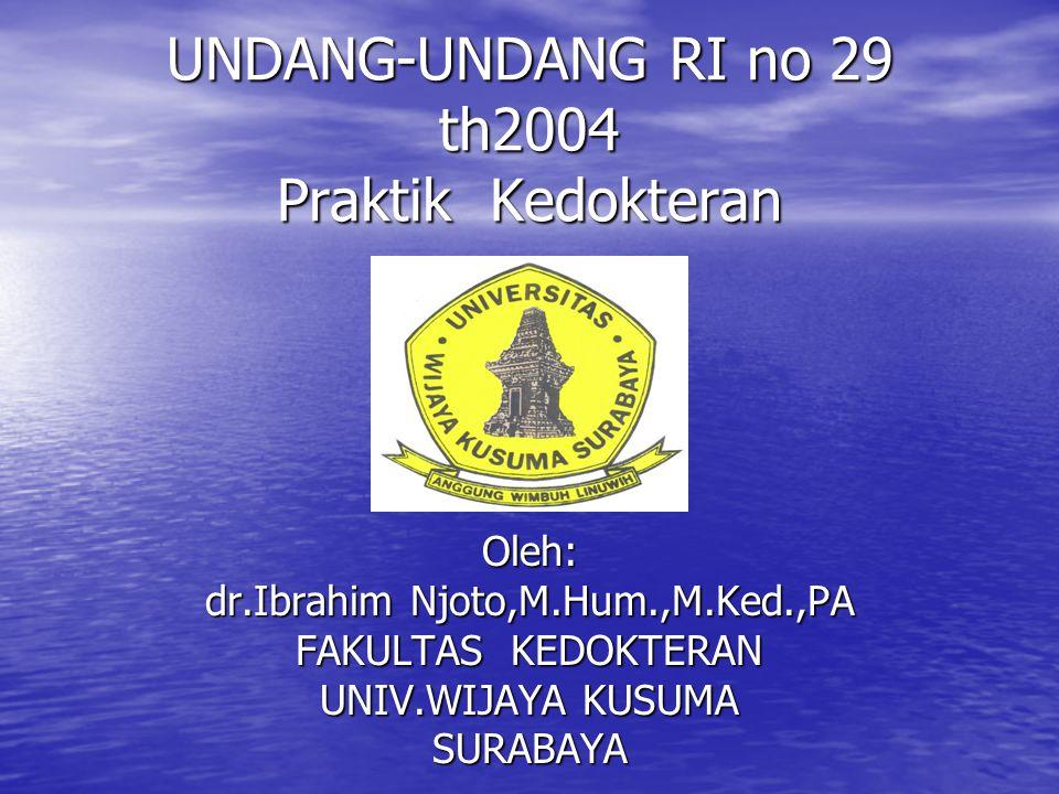 UNDANG-UNDANG RI no 29 th2004 Praktik Kedokteran Oleh: dr.Ibrahim Njoto,M.Hum.,M.Ked.,PA FAKULTAS KEDOKTERAN UNIV.WIJAYA KUSUMA SURABAYA