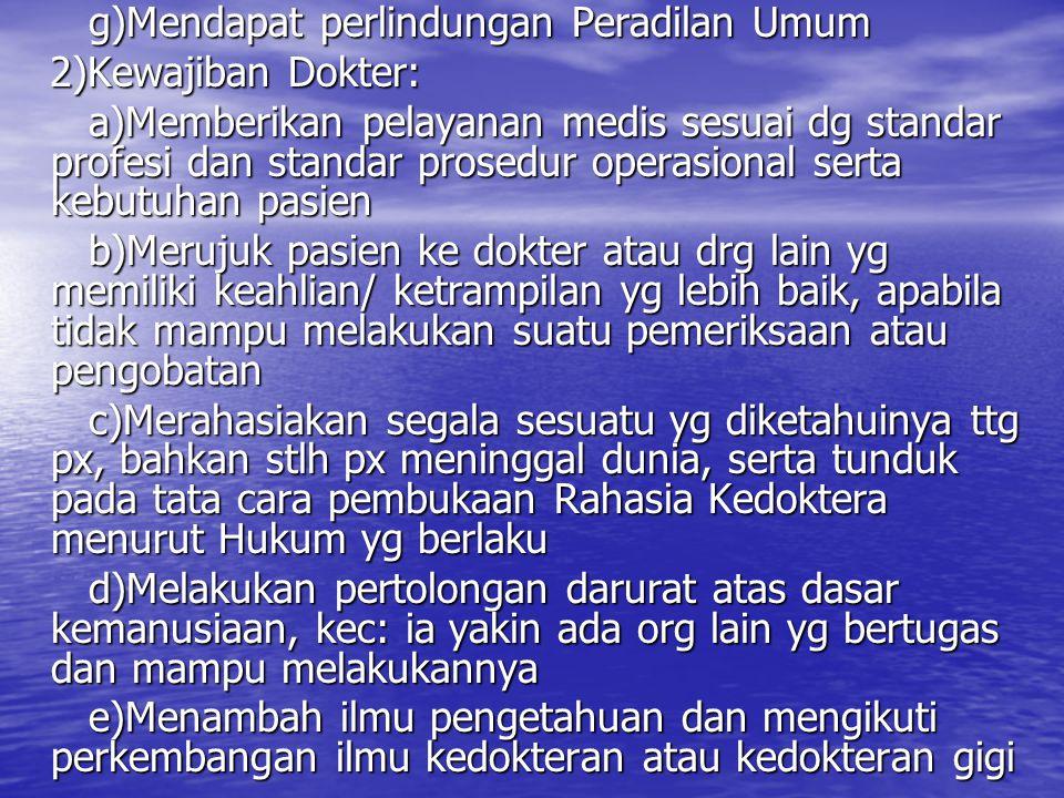 g)Mendapat perlindungan Peradilan Umum g)Mendapat perlindungan Peradilan Umum 2)Kewajiban Dokter: 2)Kewajiban Dokter: a)Memberikan pelayanan medis ses