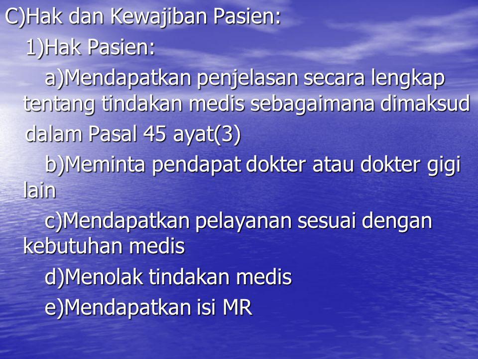 C)Hak dan Kewajiban Pasien: 1)Hak Pasien: 1)Hak Pasien: a)Mendapatkan penjelasan secara lengkap tentang tindakan medis sebagaimana dimaksud a)Mendapat