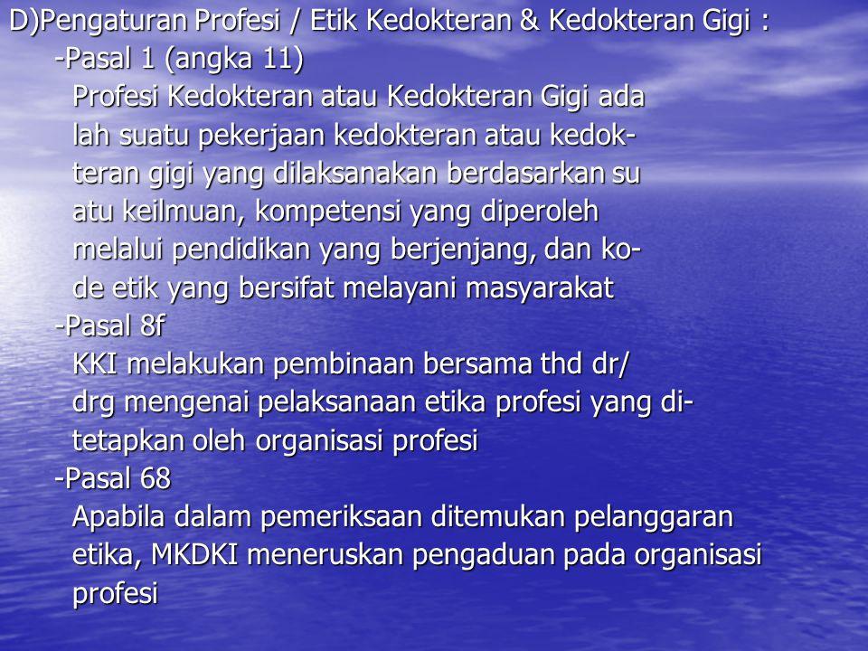 D)Pengaturan Profesi / Etik Kedokteran & Kedokteran Gigi : -Pasal 1 (angka 11) -Pasal 1 (angka 11) Profesi Kedokteran atau Kedokteran Gigi ada Profesi