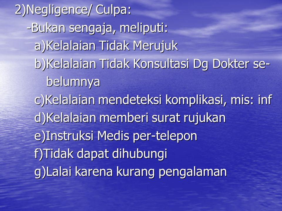 2)Negligence/ Culpa: 2)Negligence/ Culpa: -Bukan sengaja, meliputi: -Bukan sengaja, meliputi: a)Kelalaian Tidak Merujuk a)Kelalaian Tidak Merujuk b)Ke