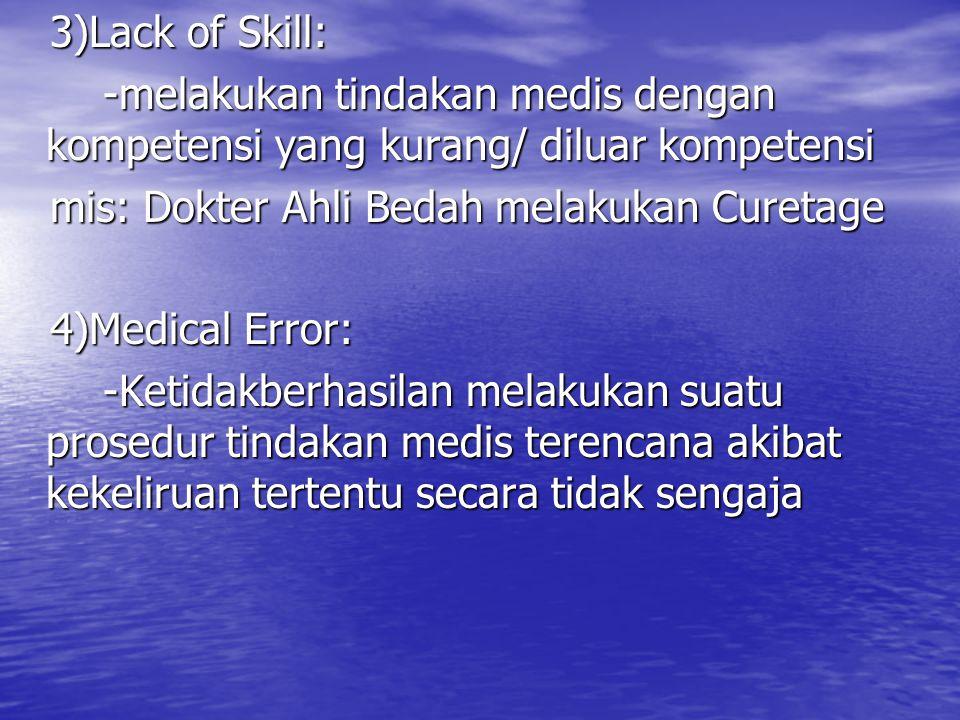 3)Lack of Skill: 3)Lack of Skill: -melakukan tindakan medis dengan kompetensi yang kurang/ diluar kompetensi -melakukan tindakan medis dengan kompeten