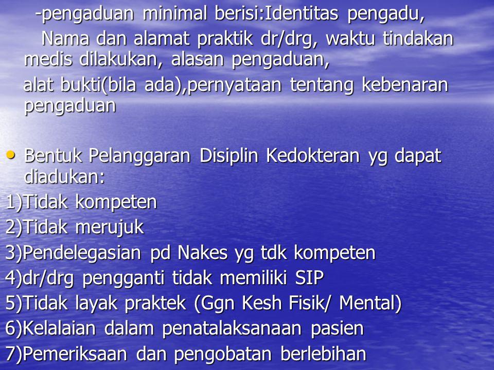 -pengaduan minimal berisi:Identitas pengadu, -pengaduan minimal berisi:Identitas pengadu, Nama dan alamat praktik dr/drg, waktu tindakan medis dilakuk
