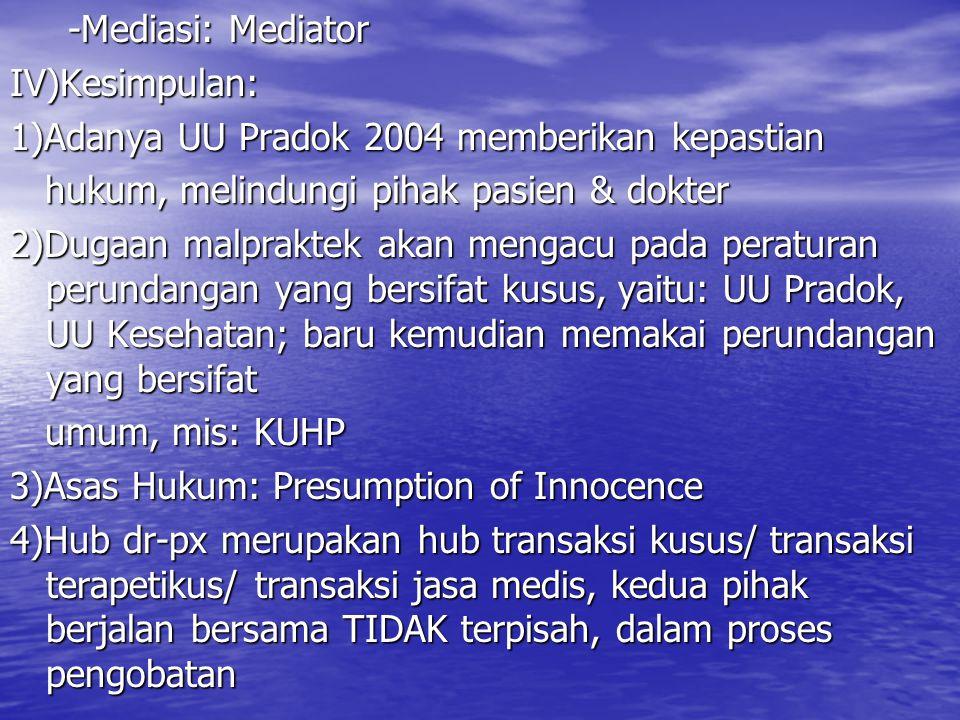 -Mediasi: Mediator -Mediasi: MediatorIV)Kesimpulan: 1)Adanya UU Pradok 2004 memberikan kepastian hukum, melindungi pihak pasien & dokter hukum, melind