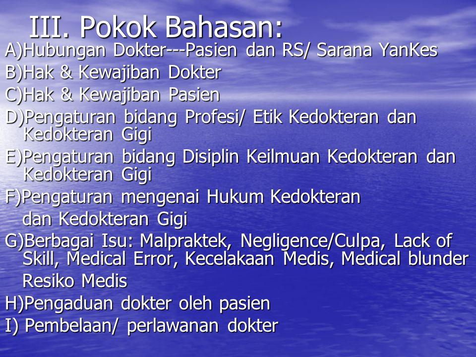 III. Pokok Bahasan: A)Hubungan Dokter---Pasien dan RS/ Sarana YanKes B)Hak & Kewajiban Dokter C)Hak & Kewajiban Pasien D)Pengaturan bidang Profesi/ Et