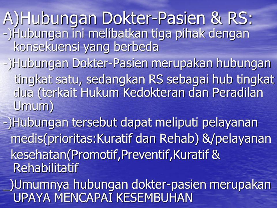 A)Hubungan Dokter-Pasien & RS: -)Hubungan ini melibatkan tiga pihak dengan konsekuensi yang berbeda -)Hubungan Dokter-Pasien merupakan hubungan tingka