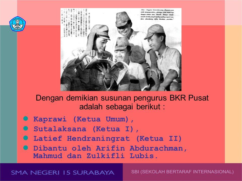 Dengan demikian susunan pengurus BKR Pusat adalah sebagai berikut : Kaprawi (Ketua Umum), Sutalaksana (Ketua I), Latief Hendraningrat (Ketua II) Diban