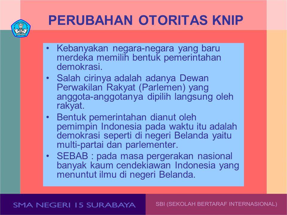 PERUBAHAN OTORITAS KNIP Kebanyakan negara-negara yang baru merdeka memilih bentuk pemerintahan demokrasi. Salah cirinya adalah adanya Dewan Perwakilan