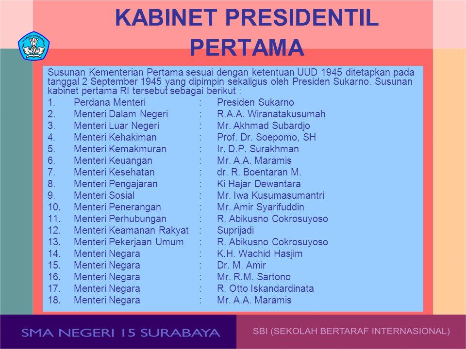 KABINET PRESIDENTIL PERTAMA Susunan Kementerian Pertama sesuai dengan ketentuan UUD 1945 ditetapkan pada tanggal 2 September 1945 yang dipimpin sekali