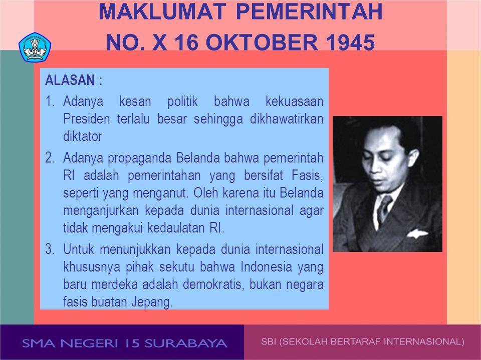 MAKLUMAT PEMERINTAH NO. X 16 OKTOBER 1945 ALASAN : 1.Adanya kesan politik bahwa kekuasaan Presiden terlalu besar sehingga dikhawatirkan diktator 2.Ada