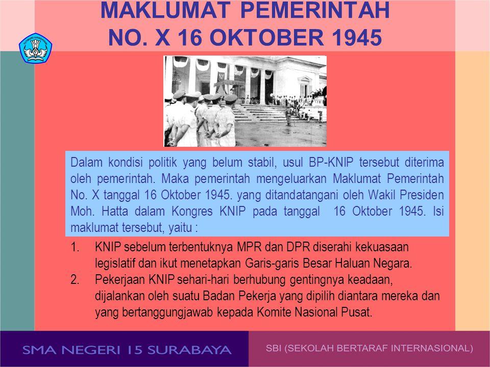 MAKLUMAT PEMERINTAH NO. X 16 OKTOBER 1945 Dalam kondisi politik yang belum stabil, usul BP-KNIP tersebut diterima oleh pemerintah. Maka pemerintah men
