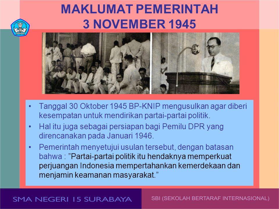 MAKLUMAT PEMERINTAH 3 NOVEMBER 1945 Tanggal 30 Oktober 1945 BP-KNIP mengusulkan agar diberi kesempatan untuk mendirikan partai-partai politik. Hal itu