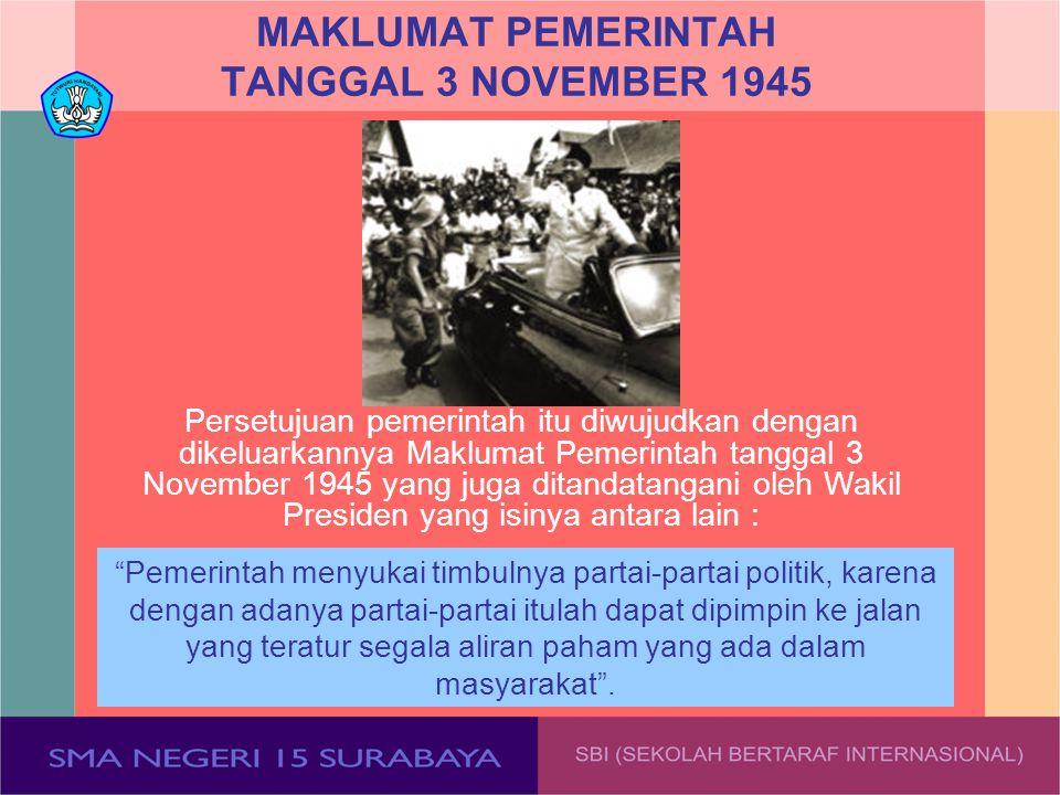 "MAKLUMAT PEMERINTAH TANGGAL 3 NOVEMBER 1945 ""Pemerintah menyukai timbulnya partai-partai politik, karena dengan adanya partai-partai itulah dapat dipi"