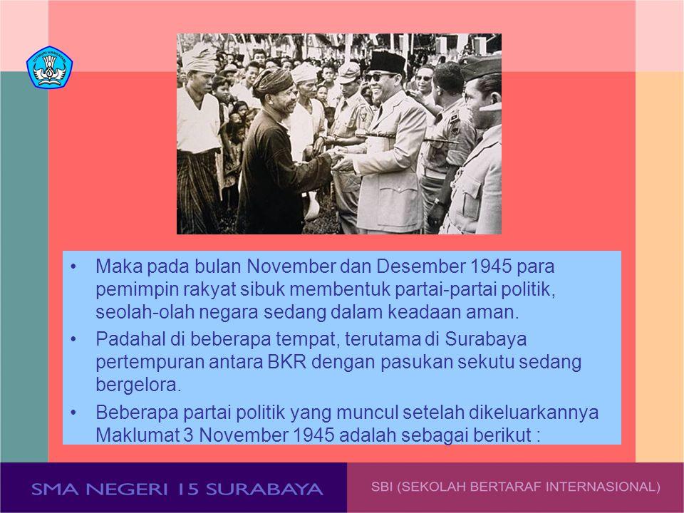 Maka pada bulan November dan Desember 1945 para pemimpin rakyat sibuk membentuk partai-partai politik, seolah-olah negara sedang dalam keadaan aman. P