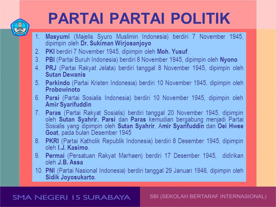PARTAI PARTAI POLITIK 1. Masyumi (Majelis Syuro Muslimin Indonesia) berdiri 7 November 1945, dipimpin oleh Dr. Sukiman Wirjosanjoyo 2. PKI berdiri 7 N