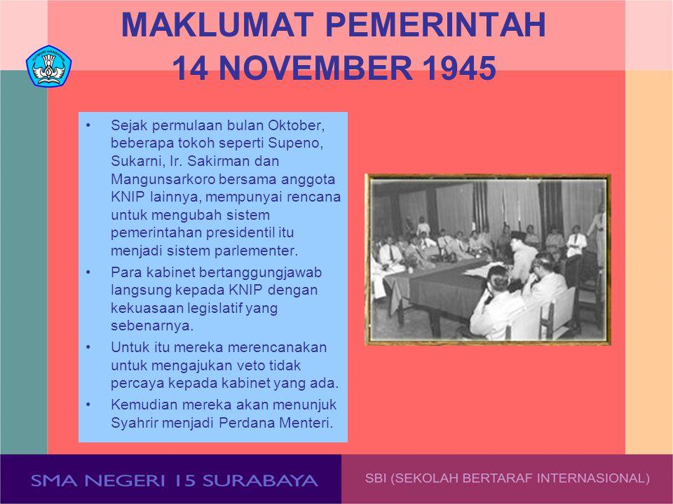 MAKLUMAT PEMERINTAH 14 NOVEMBER 1945 Sejak permulaan bulan Oktober, beberapa tokoh seperti Supeno, Sukarni, Ir. Sakirman dan Mangunsarkoro bersama ang