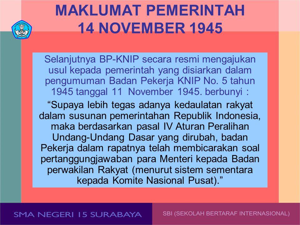 MAKLUMAT PEMERINTAH 14 NOVEMBER 1945 Selanjutnya BP-KNIP secara resmi mengajukan usul kepada pemerintah yang disiarkan dalam pengumuman Badan Pekerja