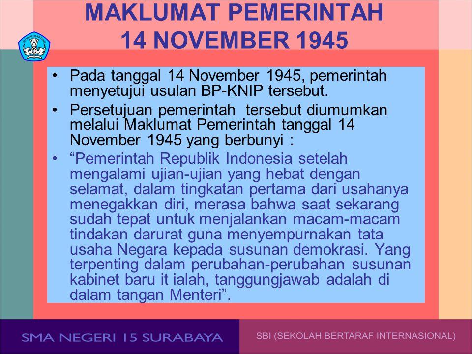 MAKLUMAT PEMERINTAH 14 NOVEMBER 1945 Pada tanggal 14 November 1945, pemerintah menyetujui usulan BP-KNIP tersebut. Persetujuan pemerintah tersebut diu