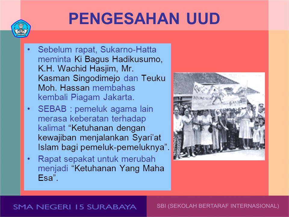 PENGESAHAN UUD Sebelum rapat, Sukarno-Hatta meminta Ki Bagus Hadikusumo, K.H. Wachid Hasjim, Mr. Kasman Singodimejo dan Teuku Moh. Hassan membahas kem