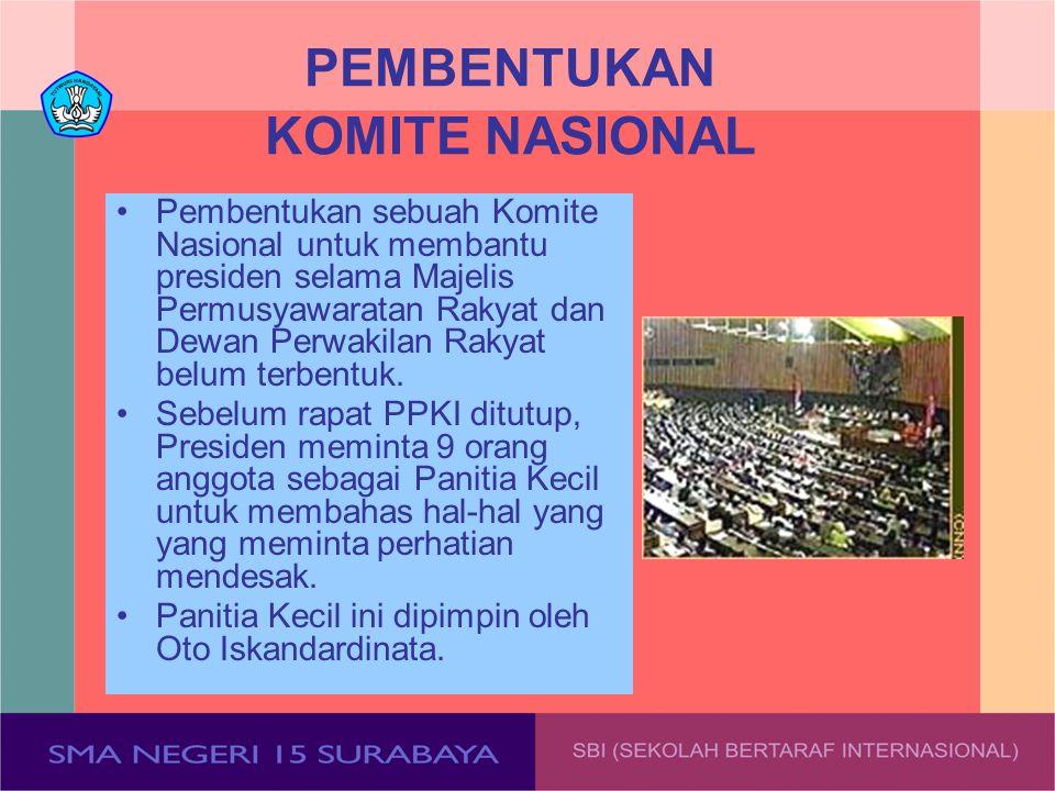 PEMBENTUKAN KOMITE NASIONAL Pembentukan sebuah Komite Nasional untuk membantu presiden selama Majelis Permusyawaratan Rakyat dan Dewan Perwakilan Raky