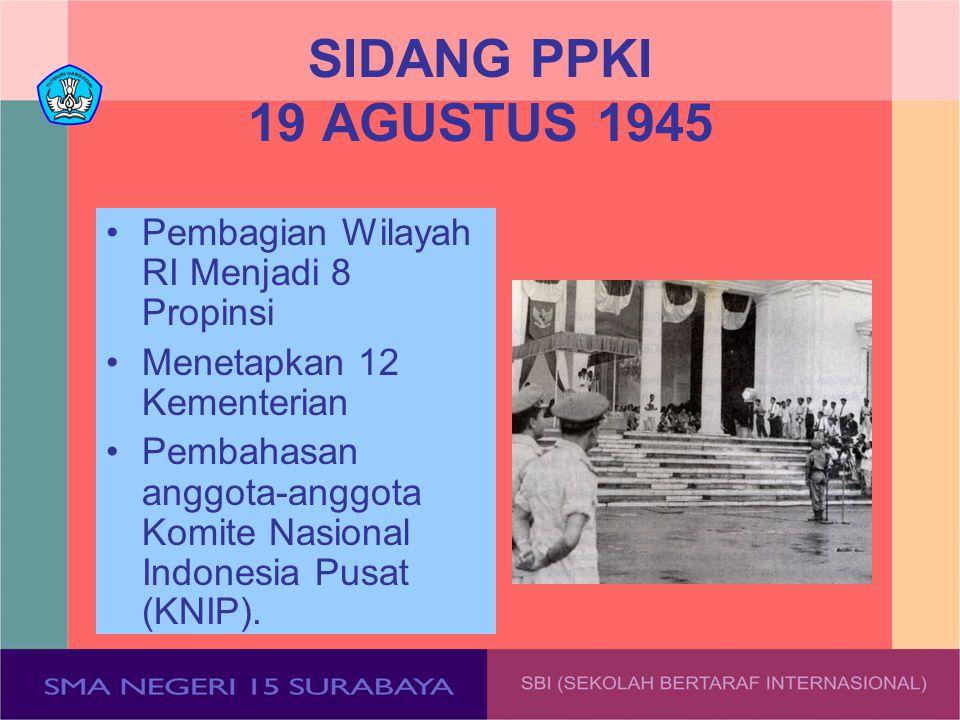 SIDANG PPKI 19 AGUSTUS 1945 Pembagian Wilayah RI Menjadi 8 Propinsi Menetapkan 12 Kementerian Pembahasan anggota-anggota Komite Nasional Indonesia Pus
