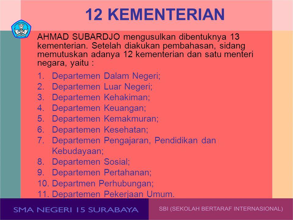 12 KEMENTERIAN AHMAD SUBARDJO mengusulkan dibentuknya 13 kementerian. Setelah diakukan pembahasan, sidang memutuskan adanya 12 kementerian dan satu me