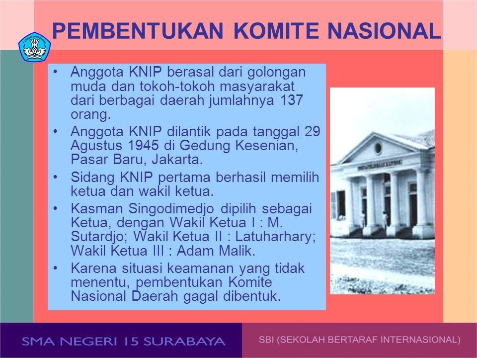 PEMBENTUKAN KOMITE NASIONAL Anggota KNIP berasal dari golongan muda dan tokoh-tokoh masyarakat dari berbagai daerah jumlahnya 137 orang. Anggota KNIP