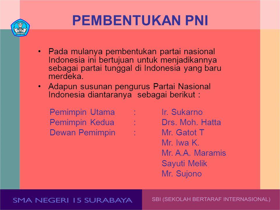 PEMBENTUKAN PNI Pada mulanya pembentukan partai nasional Indonesia ini bertujuan untuk menjadikannya sebagai partai tunggal di Indonesia yang baru mer