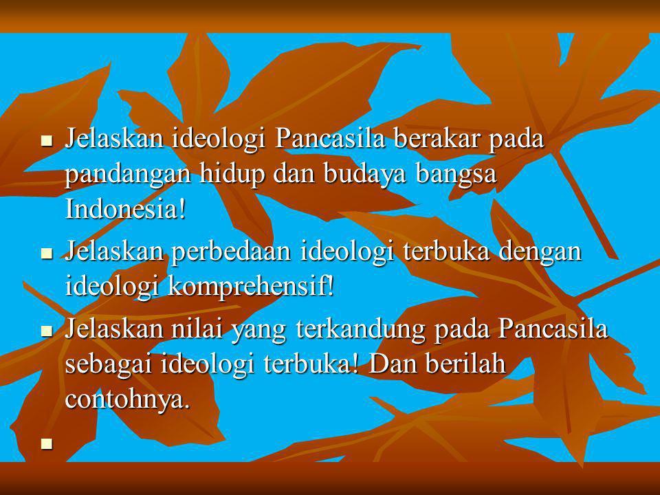 Jelaskan ideologi Pancasila berakar pada pandangan hidup dan budaya bangsa Indonesia! Jelaskan ideologi Pancasila berakar pada pandangan hidup dan bud