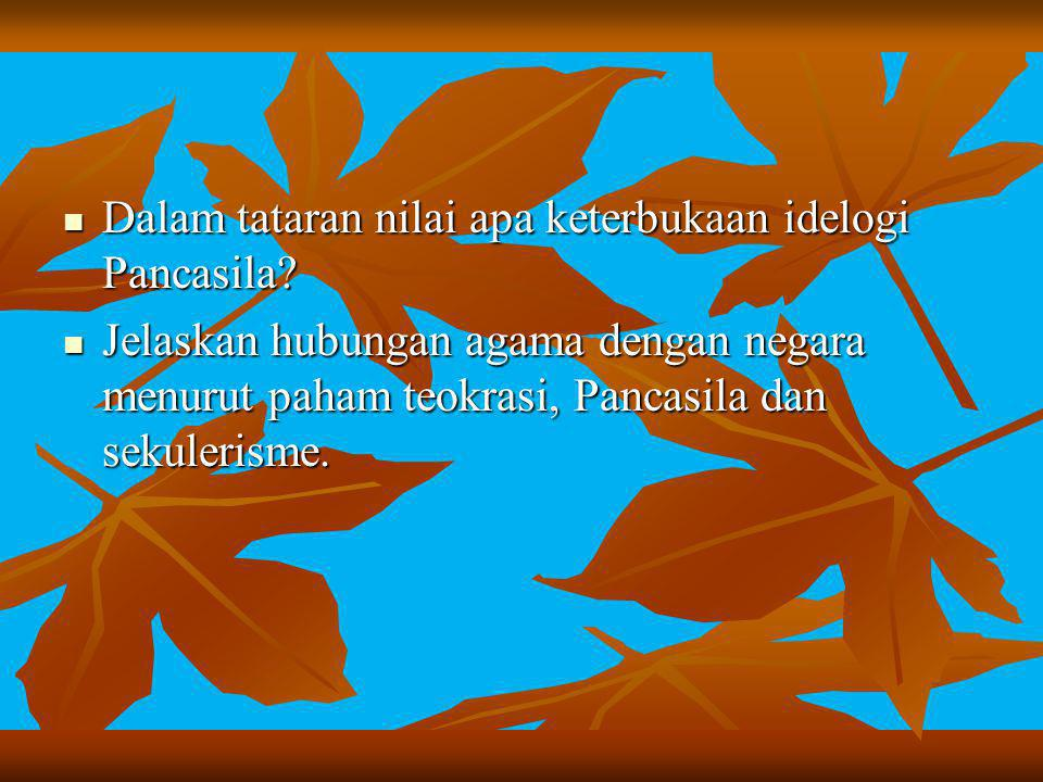 Dalam tataran nilai apa keterbukaan idelogi Pancasila? Dalam tataran nilai apa keterbukaan idelogi Pancasila? Jelaskan hubungan agama dengan negara me