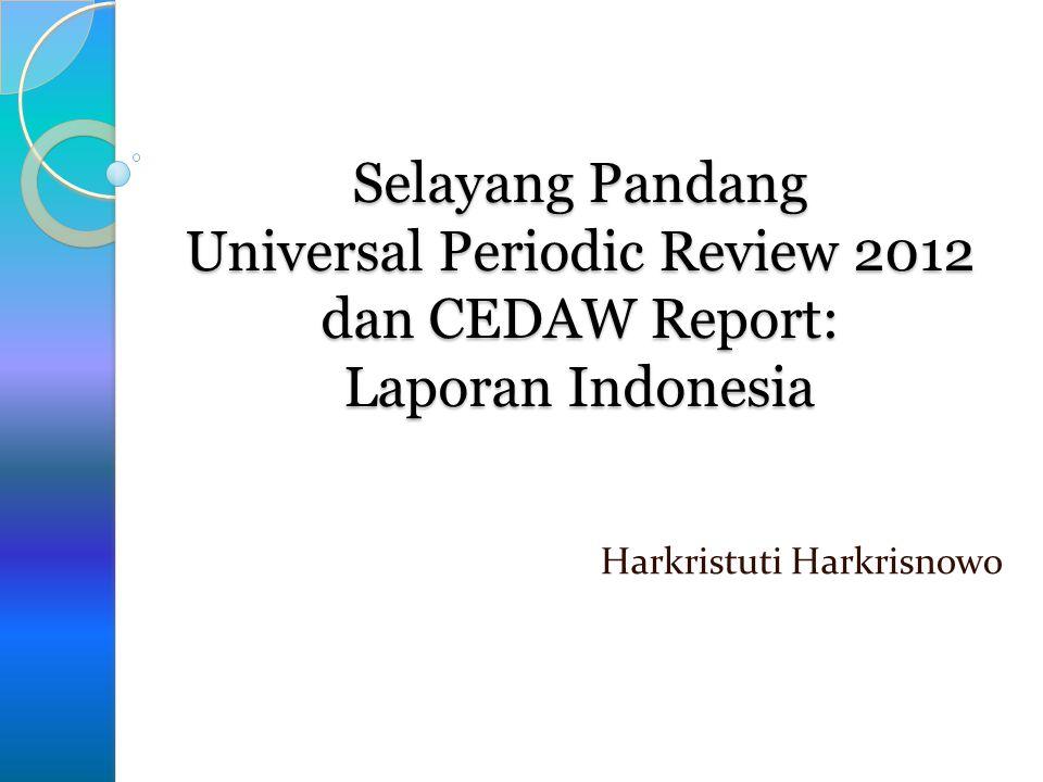 Selayang Pandang Universal Periodic Review 2012 dan CEDAW Report: Laporan Indonesia Harkristuti Harkrisnowo