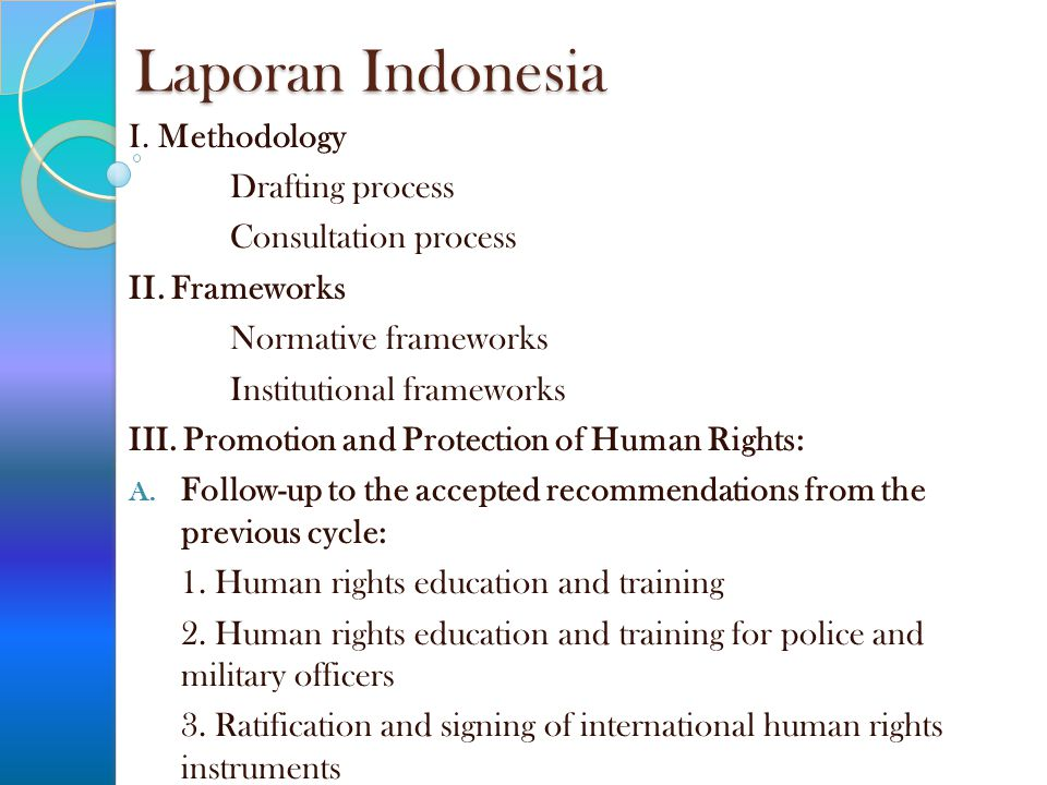 Laporan Indonesia I. Methodology Drafting process Consultation process II. Frameworks Normative frameworks Institutional frameworks III. Promotion and