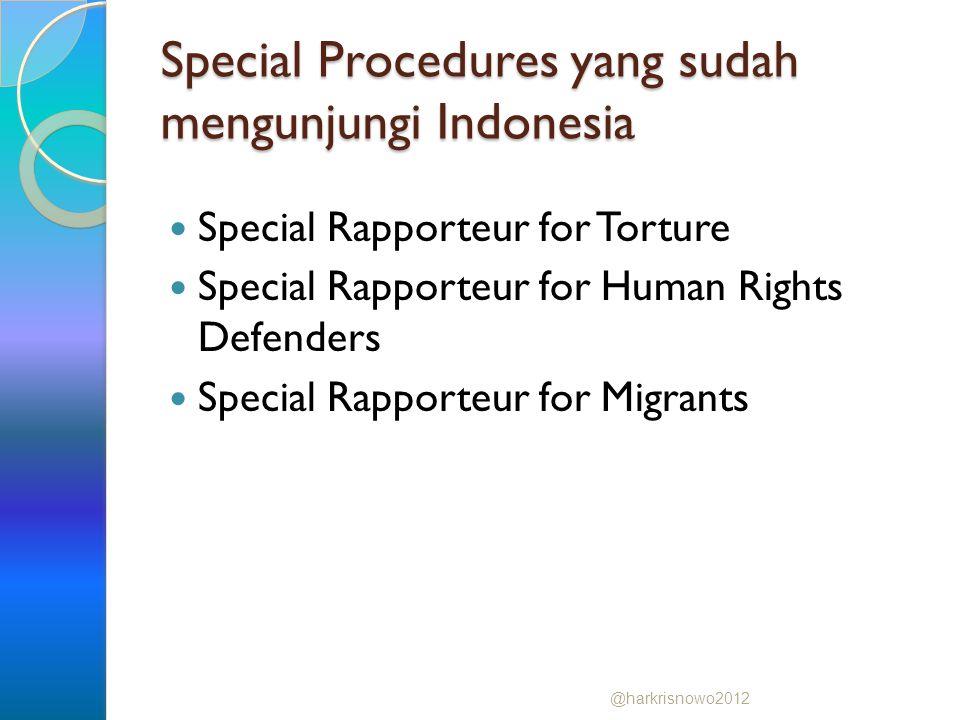 Special Procedures yang sudah mengunjungi Indonesia Special Rapporteur for Torture Special Rapporteur for Human Rights Defenders Special Rapporteur fo