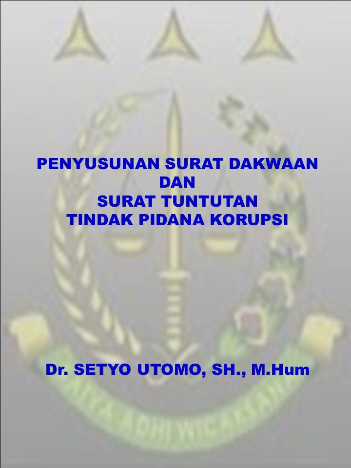 PENYUSUNAN SURAT DAKWAAN DAN SURAT TUNTUTAN TINDAK PIDANA KORUPSI Dr. SETYO UTOMO, SH., M.Hum