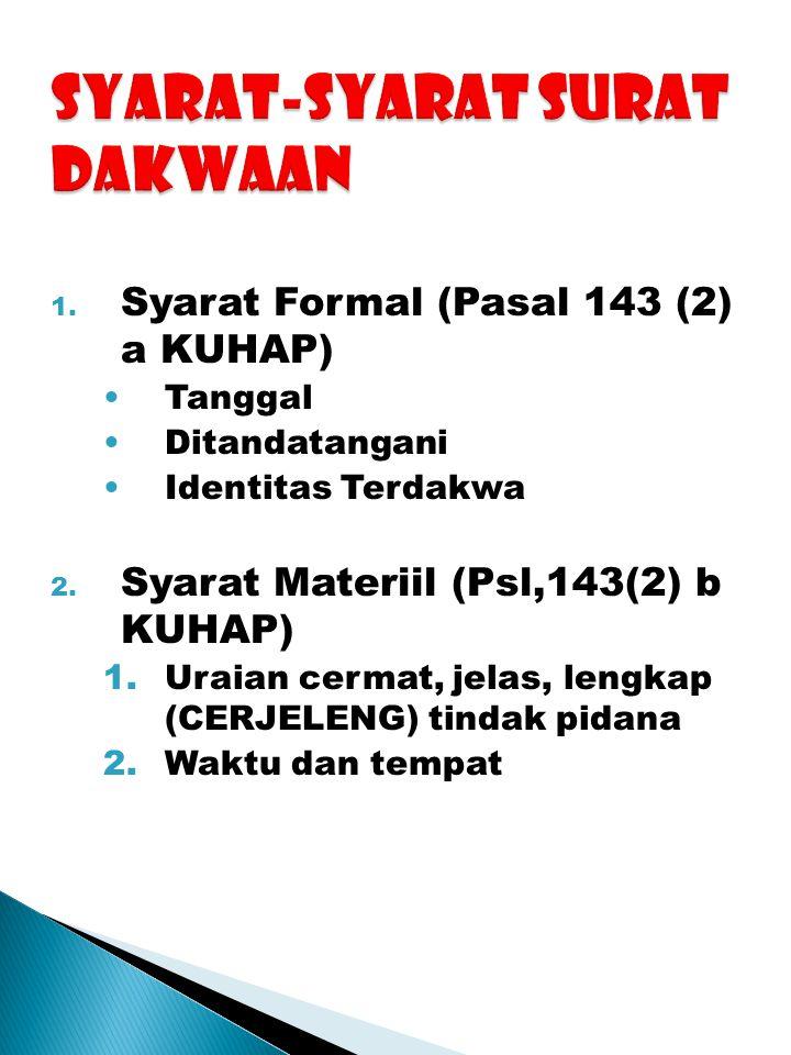 1. Syarat Formal (Pasal 143 (2) a KUHAP) Tanggal Ditandatangani Identitas Terdakwa 2. Syarat Materiil (Psl,143(2) b KUHAP) 1.Uraian cermat, jelas, len