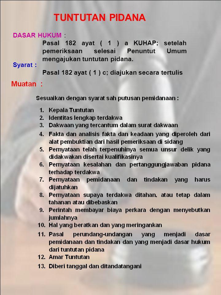 TUNTUTAN PIDANA DASAR HUKUM : Pasal 182 ayat ( 1 ) a KUHAP; setelah pemeriksaan selesai Penuntut Umum mengajukan tuntutan pidana. Syarat : Pasal 182 a