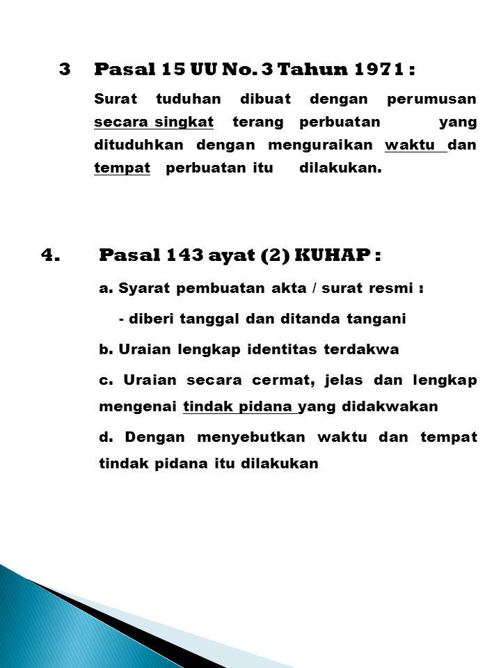 3Pasal 15 UU No. 3 Tahun 1971 : Surat tuduhan dibuat dengan perumusan secara singkat terang perbuatan yang dituduhkan dengan menguraikan waktu dan tem