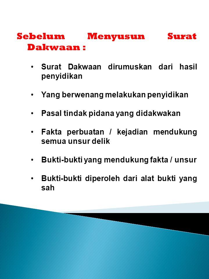 Pada Saat Membuat Surat Dakwaan : Syarat sah surat dakwaan Bentuk surat dakwaan Matrik surat dakwaan Bahasa Indonesia yang benar Tidak membuktikan fakta