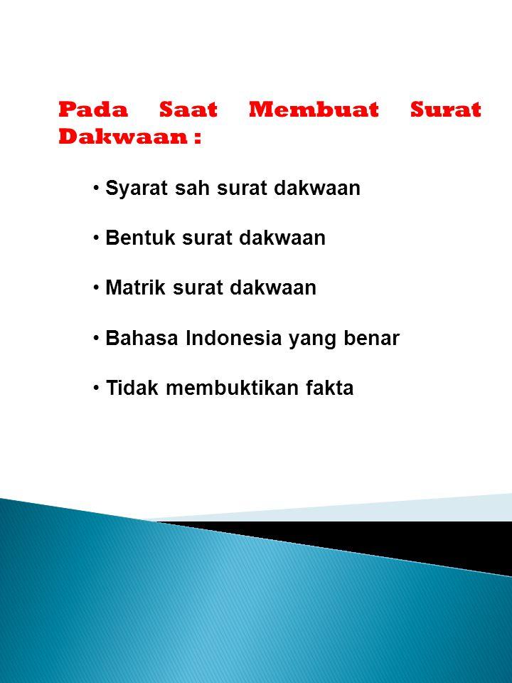 Pada Saat Membuat Surat Dakwaan : Syarat sah surat dakwaan Bentuk surat dakwaan Matrik surat dakwaan Bahasa Indonesia yang benar Tidak membuktikan fak