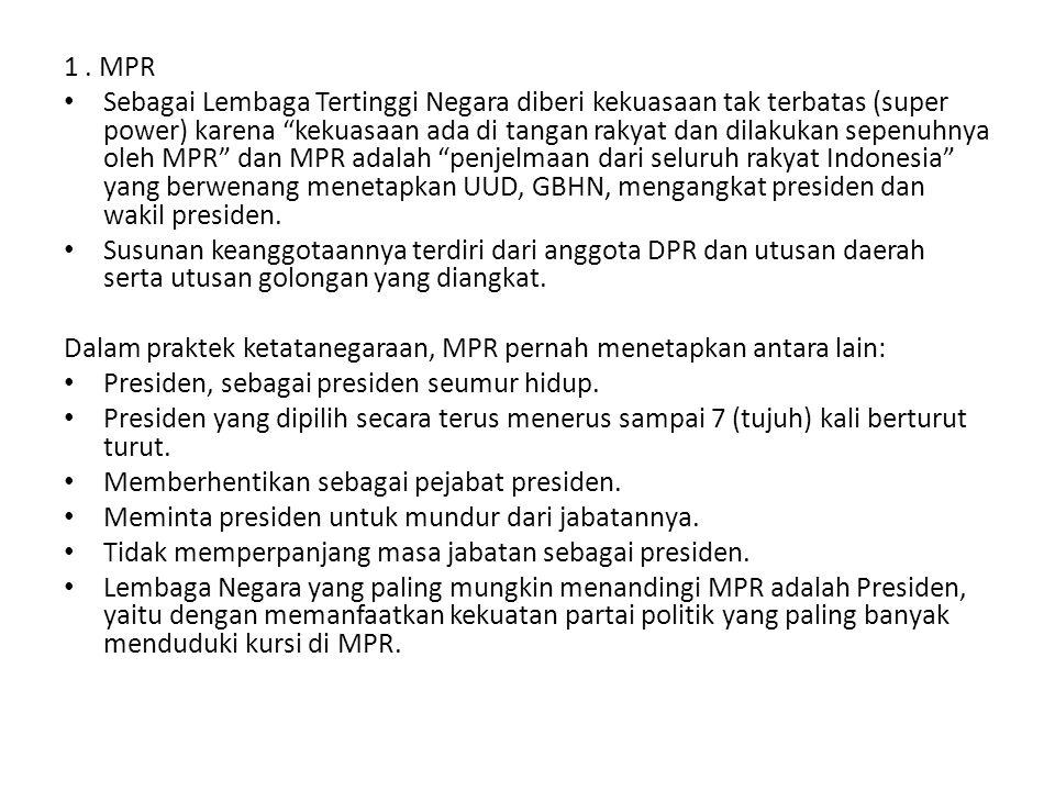 """1. MPR Sebagai Lembaga Tertinggi Negara diberi kekuasaan tak terbatas (super power) karena """"kekuasaan ada di tangan rakyat dan dilakukan sepenuhnya ol"""