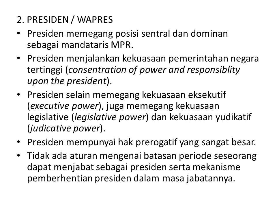 2. PRESIDEN / WAPRES Presiden memegang posisi sentral dan dominan sebagai mandataris MPR. Presiden menjalankan kekuasaan pemerintahan negara tertinggi