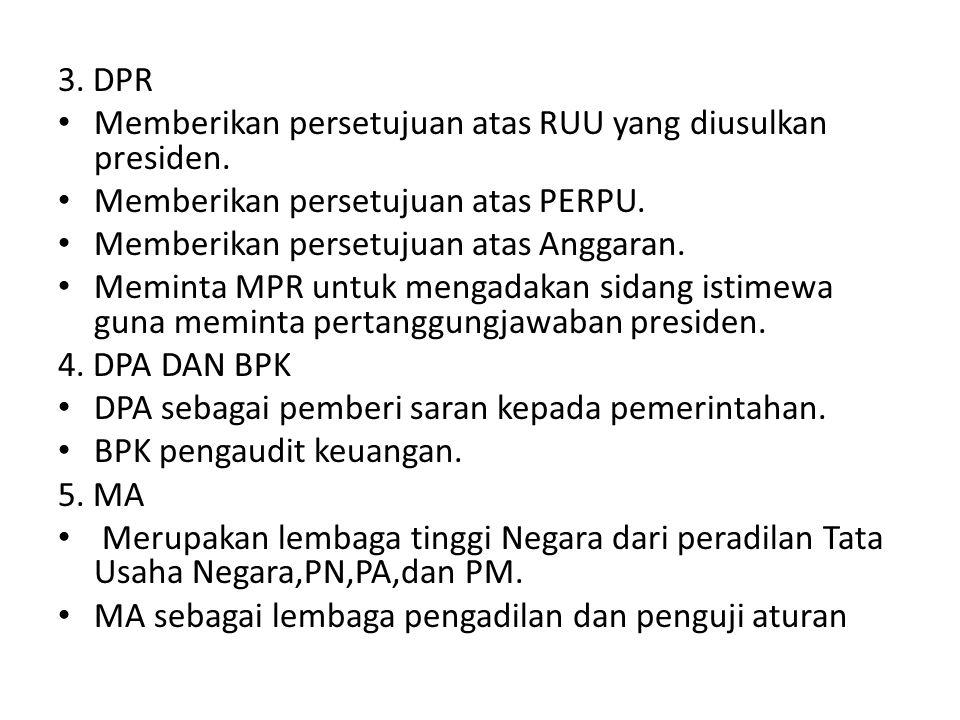 3. DPR Memberikan persetujuan atas RUU yang diusulkan presiden. Memberikan persetujuan atas PERPU. Memberikan persetujuan atas Anggaran. Meminta MPR u